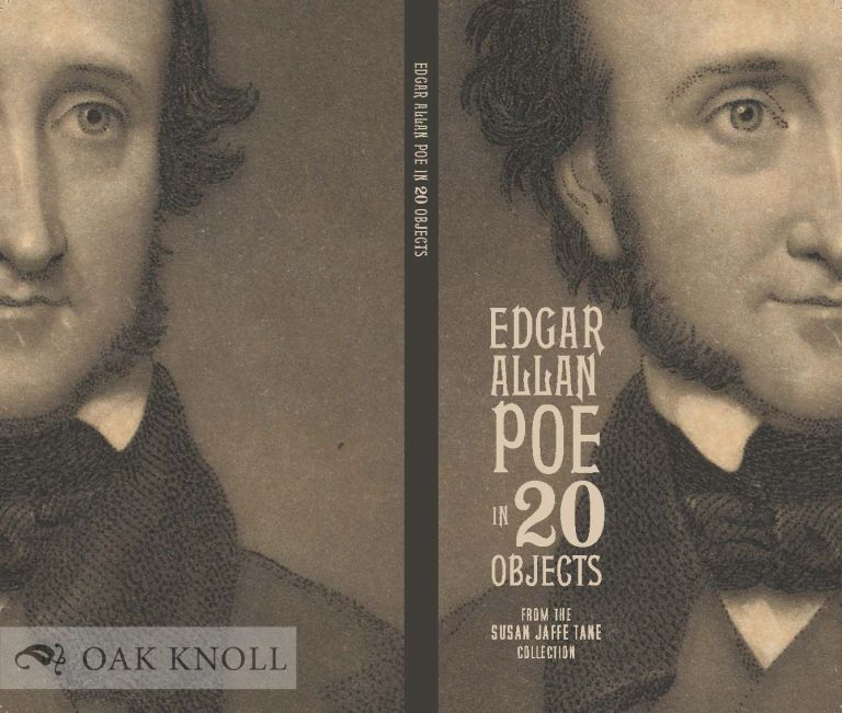 EDGAR ALLAN POE IN 20 OBJECTS FROM THE SUSAN JAFFE TANE COLLECTION. Gabrielle Dean, Richard Kopley, eds.