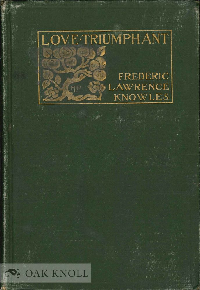 LOVE TRIUMPHANT: A BOOK OF POEMS. Frederic Lawrence Knowles.