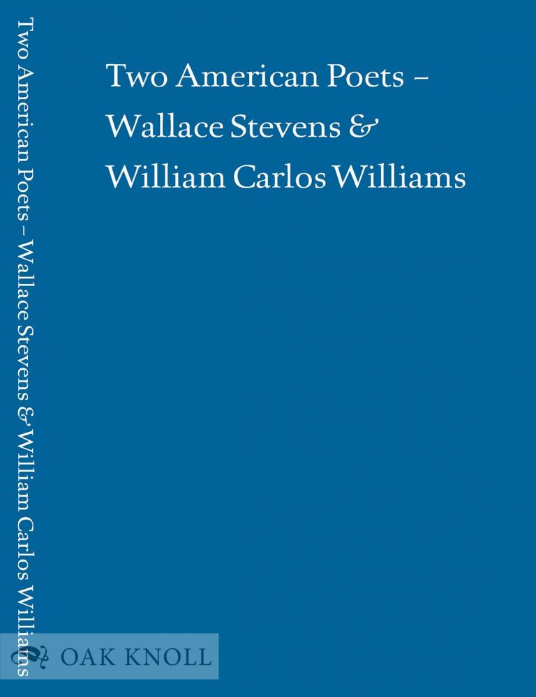 TWO AMERICAN POETS: WALLACE STEVENS AND WILLIAM CARLOS WILLIAMS. Alan Klein, Paul Muldoon, Daniel Halpern.