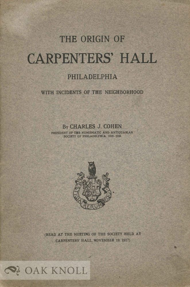 THE ORIGINS OF CARPENTERS HALL PHILADELPHIA WITH INCIDENTS OF THE NEIGHBORHOOD. Charles J. Cohen.