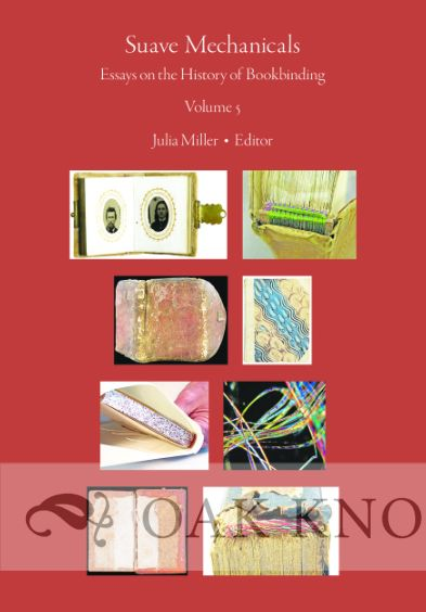 SUAVE MECHANICALS: ESSAYS ON THE HISTORY OF BOOKBINDING, VOLUME 5. Julia Miller.