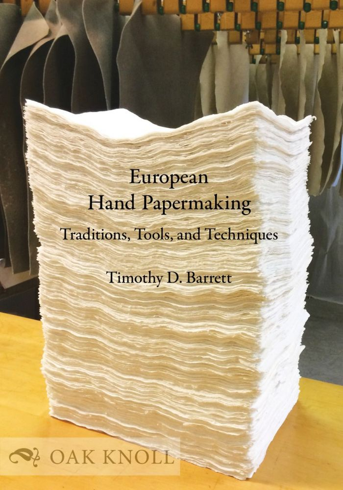 EUROPEAN HAND PAPERMAKING: TRADITIONS, TOOLS, TECHNIQUES. Timothy D. Barrett.