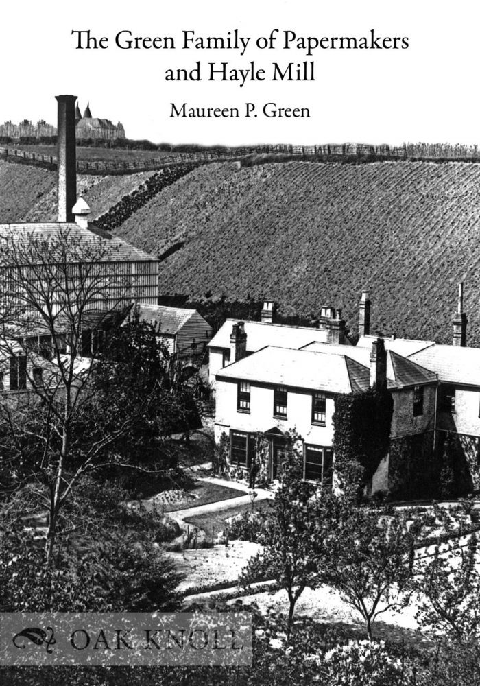 THE GREEN FAMILY OF PAPERMAKERS AND HAYLE MILL. Maureen P. Green.