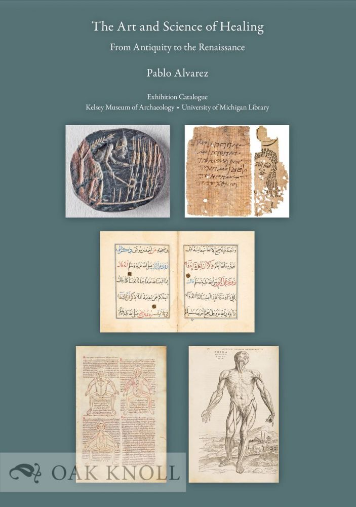 THE ART AND SCIENCE OF HEALING: FROM ANTIQUITY TO THE RENAISSANCE. Pablo Alvarez.