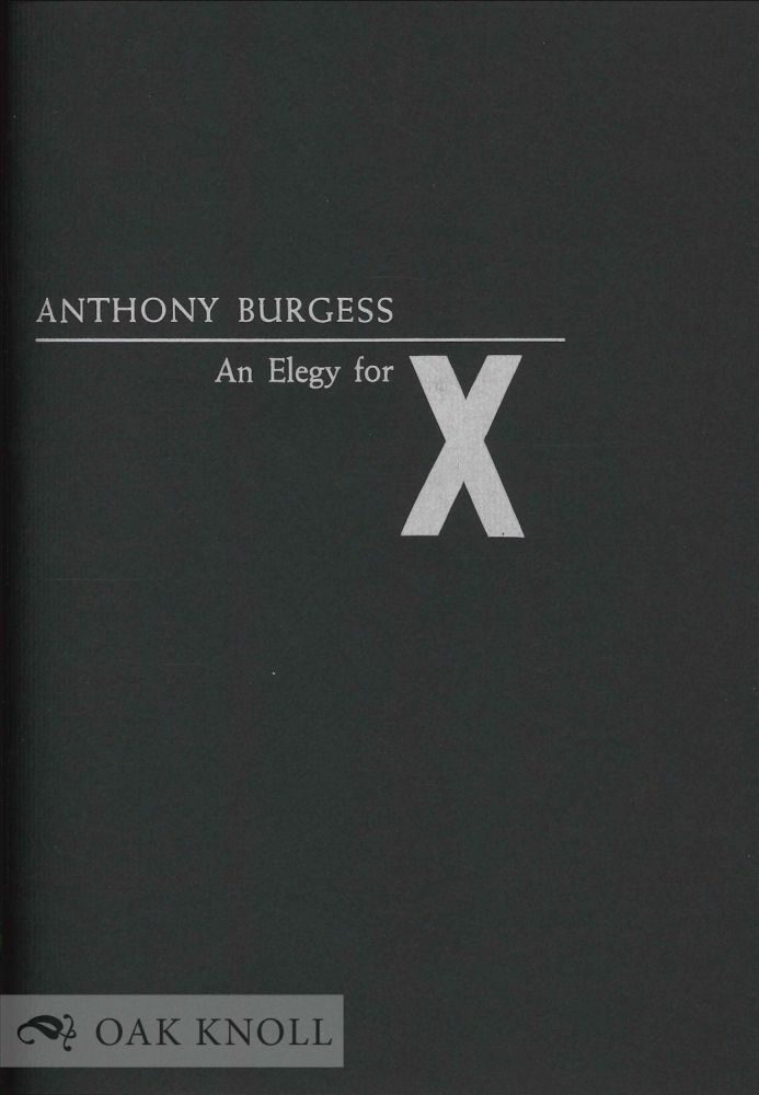 AN ELEGY FOR X. Anthony Burgess.