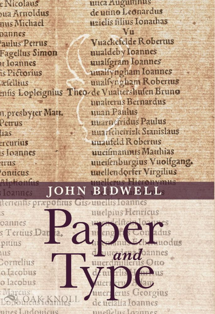 PAPER AND TYPE: BIBLIOGRAPHICAL ESSAYS. John Bidwell.