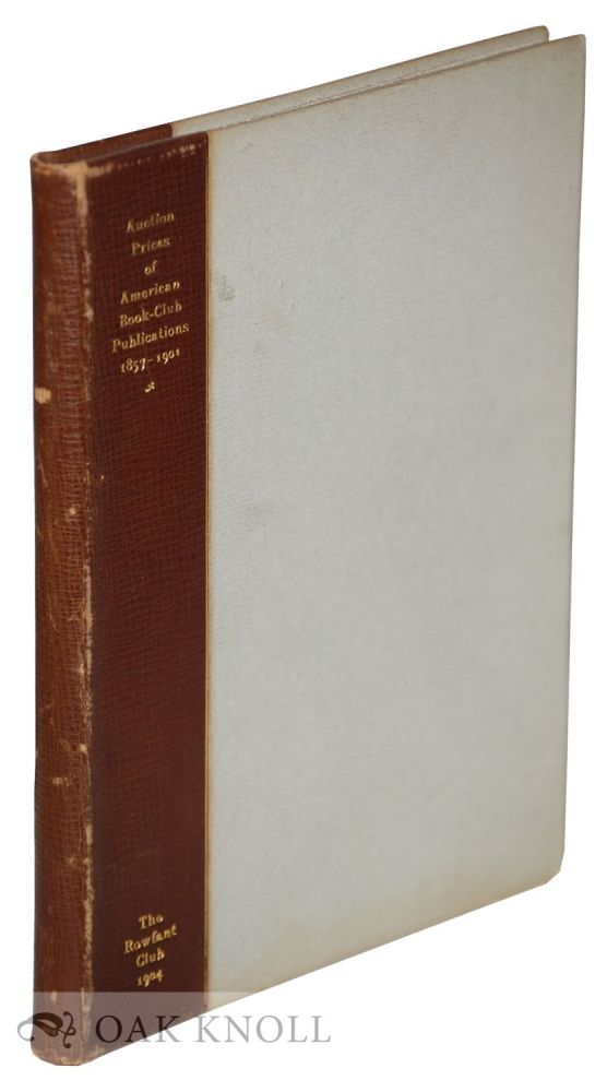 AUCTION PRICES OF AMERICAN BOOK-CLUB PUBLICATIONS 1857-1901. Robert F. Roden.