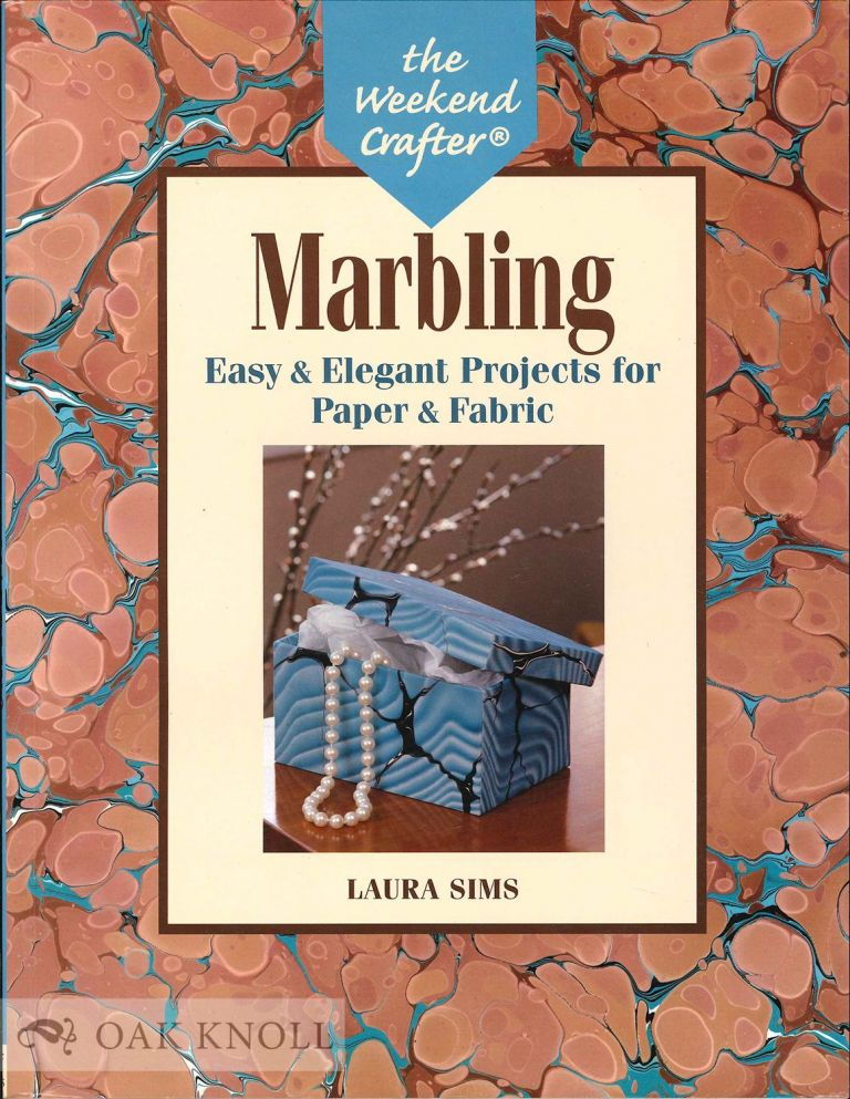 MARBLING: EASY & ELEGANT PROJECTS FOR PAPER & FABRIC. Laura Sims.