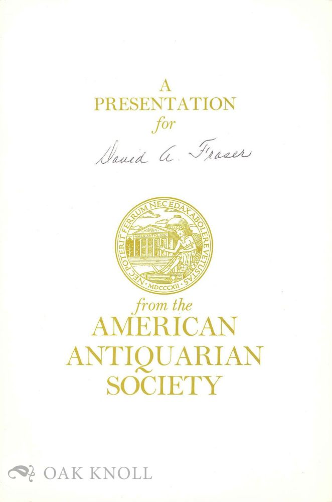 PRESENTATION FOR DAVID A. FRASER FROM THE AMERICAN ANTIQUARIAN SOCIETY.