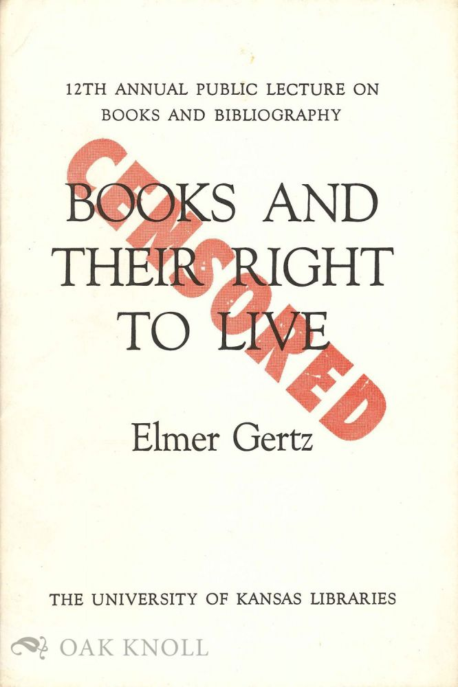 CENSORED: BOOKS AND THEIR RIGHT TO LIVE. Elmer Gertz.
