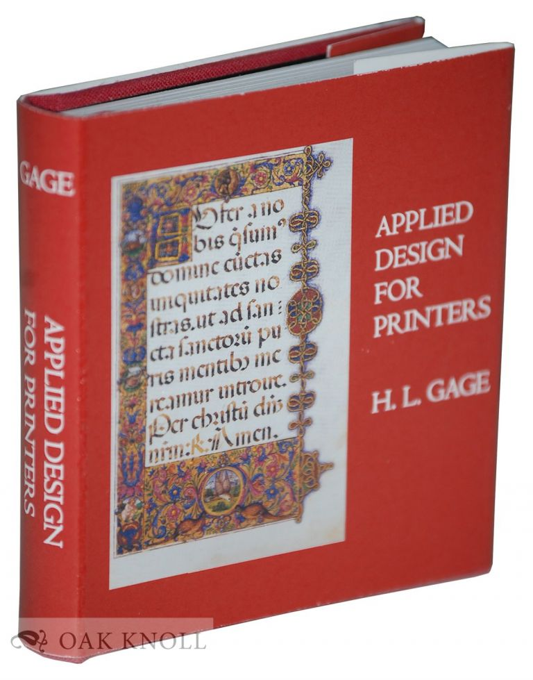 APPLIED DESIGN FOR PRINTERS, A HANDBOOK OF THE PRINCIPLES OF ARRANGEMENT, WITH BRIEF COMMENT ON THE PERIODS OF DESIGN WHICH HAVE MOST STRONGLY INFLUENCED PRINTING. H. L. Gage.