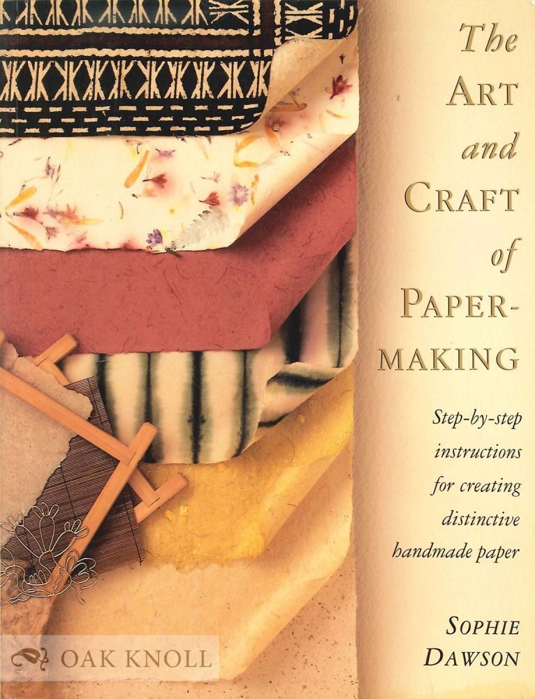 ART AND CRAFT OF PAPERMAKING: STEP BY STEP INSTRUCTIONS FOR CREATING DISTINCTIVE HANDMADE PAPER. Sophie Dawson.