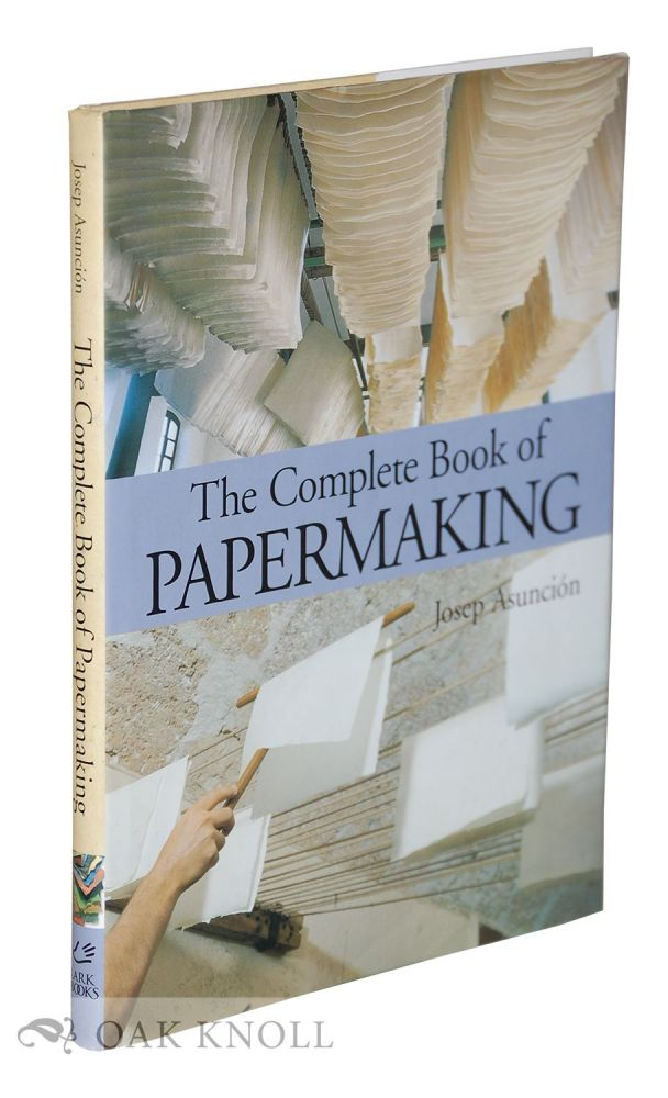 THE COMPLETE BOOK OF PAPERMAKING. Josep Asunción.