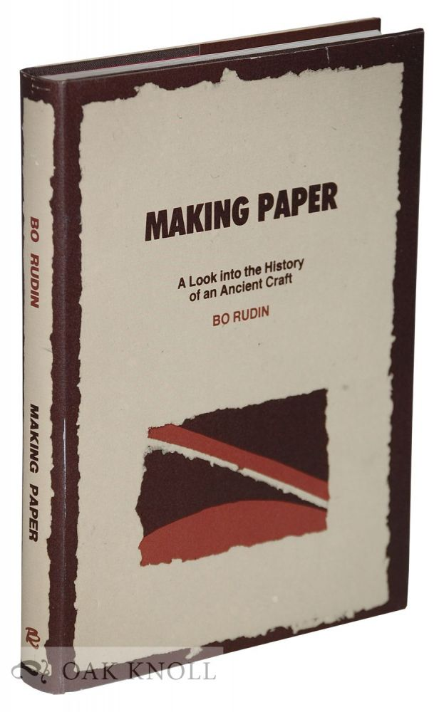 MAKING PAPER: A LOOK INTO THE HISTORY OF AN ANCIENT CRAFT. Bo Rudin.