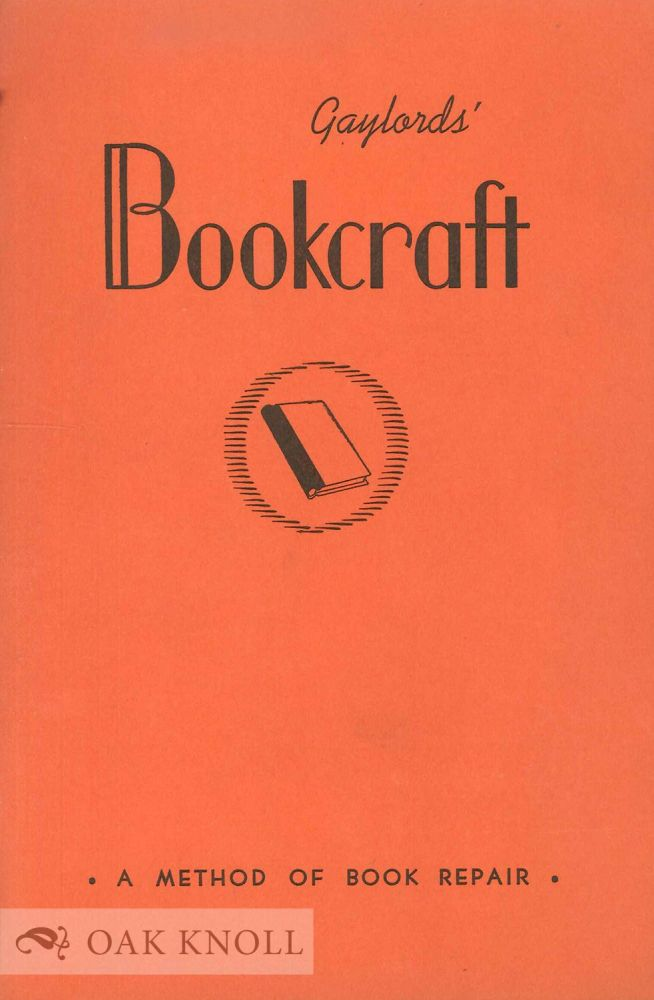 BOOKCRAFT: AN ILLUSTRATED MANUAL DESCRIBING THE GAYLORD UNIT METHOD OF BOOK REPAIR.