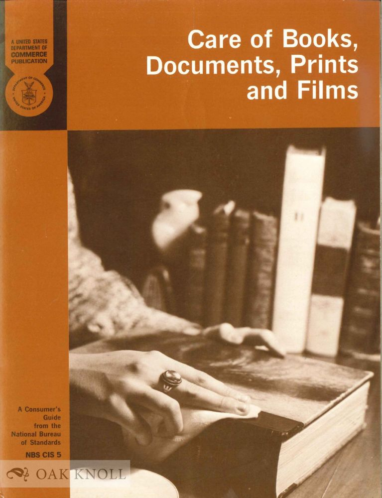 CARE OF BOOKS, DOCUMENTS, PRINTS AND FILMS. William K. Wilson, James L. Gear.