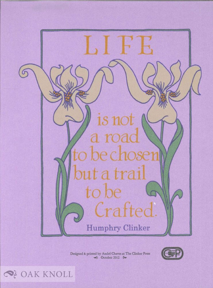 LIFE IS NOT A ROAD TO BE CHOSEN BUT A TRAIL TO BE FOLLOWED. Humphry Clinker.