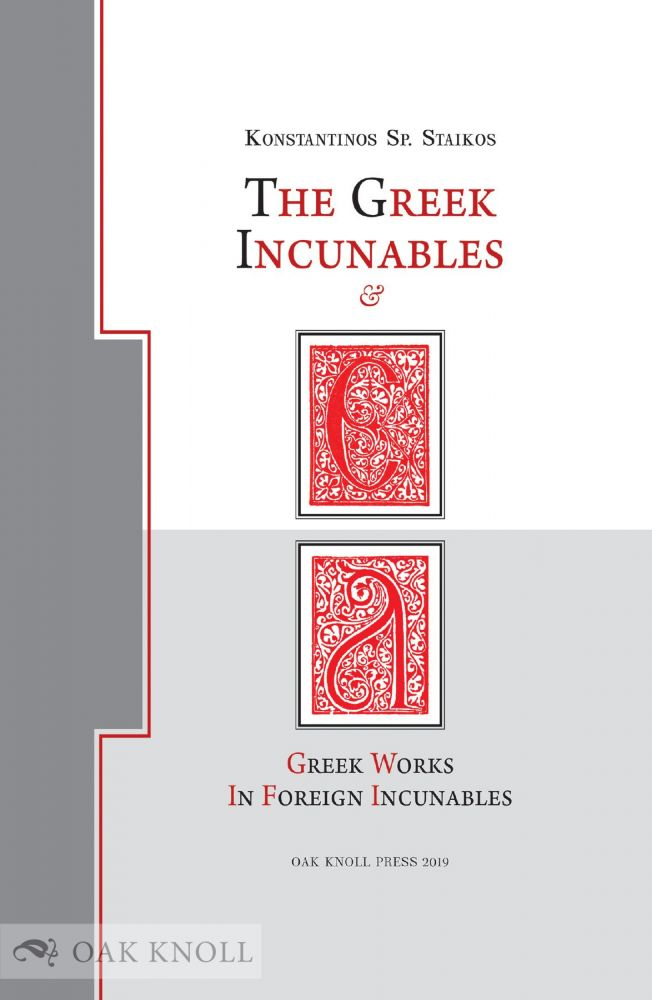 THE GREEK INCUNABLES & GREEK WORKS IN FOREIGN INCUNABLES. Konstantinos Sp Staikos.