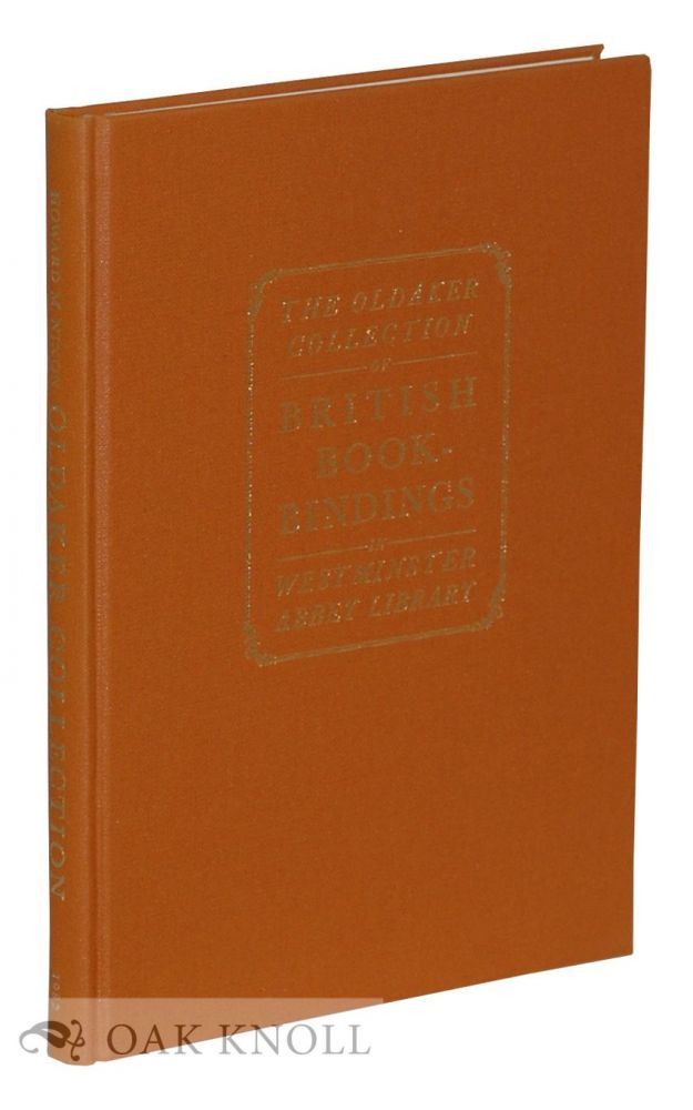 BRITISH BOOKBINDINGS PRESENTED BY KENNETH H. OLDAKER TO THE CHAPTER LIBRARY OF WESTMINSTER ABBEY. Howard M. Nixon.