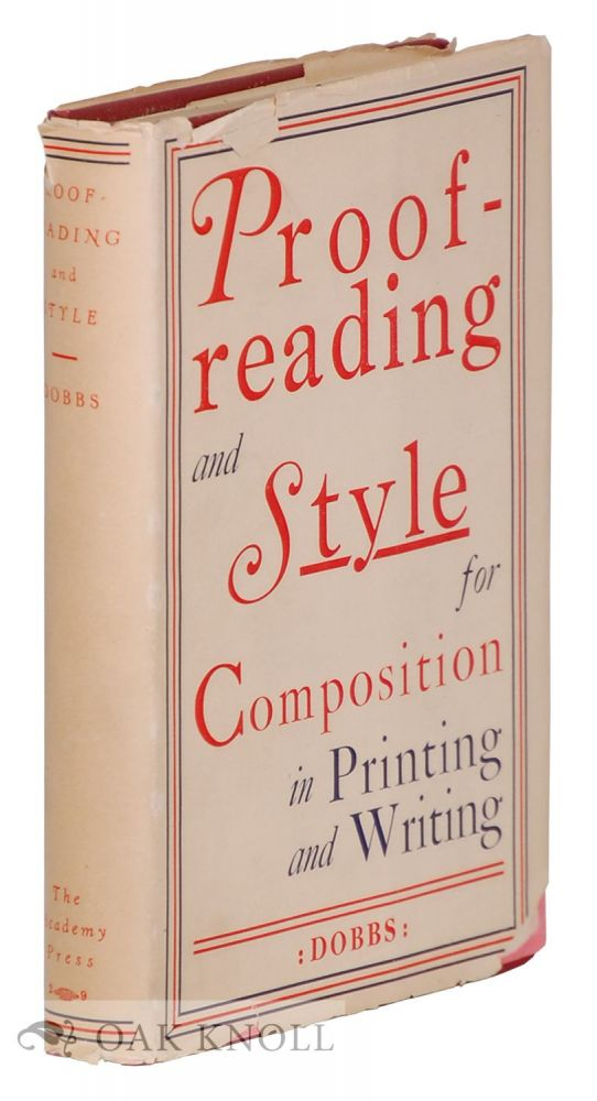 PROOF-READING AND STYLE FOR COMPOSITION IN WRITING AND PRINTING. John Franklin Dobbs.