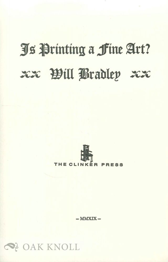 IS PRINTING A FINE ART? Will Bradley.
