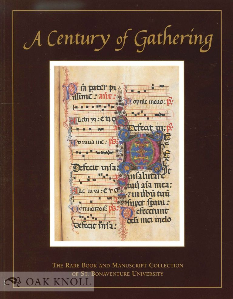 A CENTURY OF GATHERING: THE RARE BOOK AND MANUSCRIPT COLLECTION OF ST. BONAVENTURE UNIVERSITY.