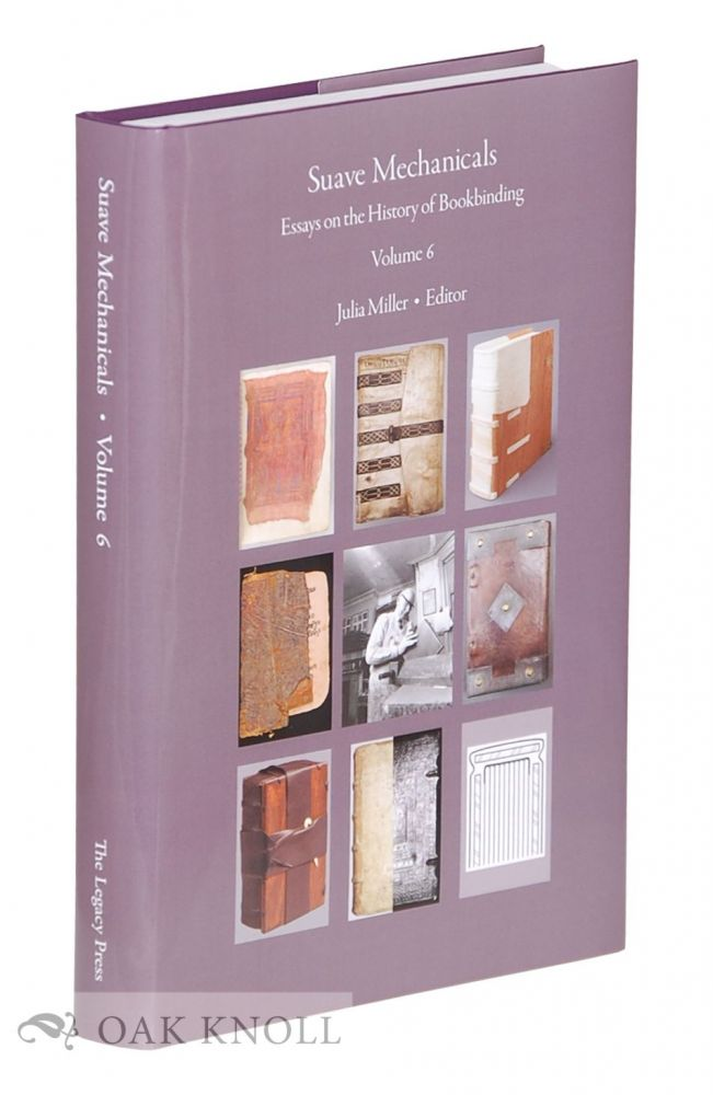 SUAVE MECHANICALS: ESSAYS ON THE HISTORY OF BOOKBINDING, VOLUME 6. Julia Miller.