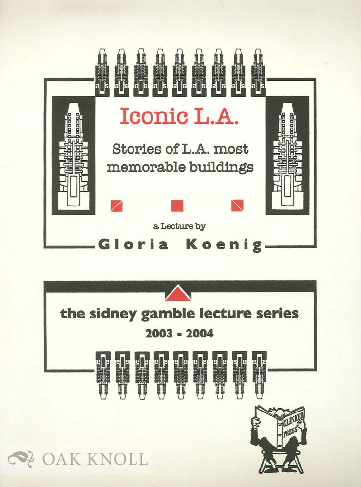 ICONIC L.A.: STORIES OF L.A. MOST MEMORABLE BUILDINGS. Gloria Koenig.