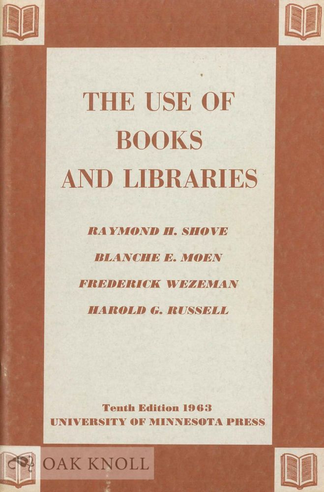 THE USE OF BOOKS AND LIBRARIES. Raymond H. Shove, Blanche E. Moen, Frederick Wezeman, Harold G. Russell.