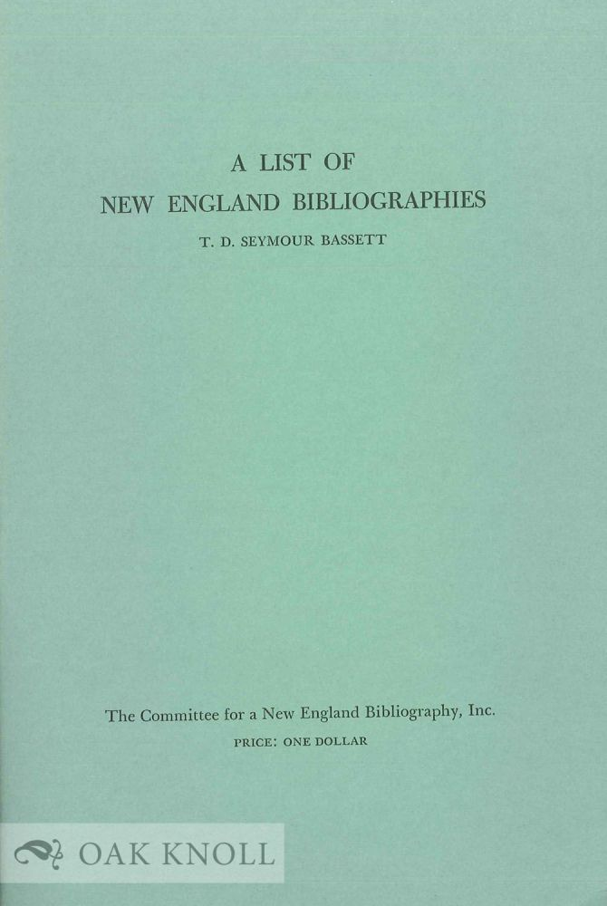 A LIST OF NEW ENGLAND BIBLIOGRAPHIES. T. D. Seymour Bassett.