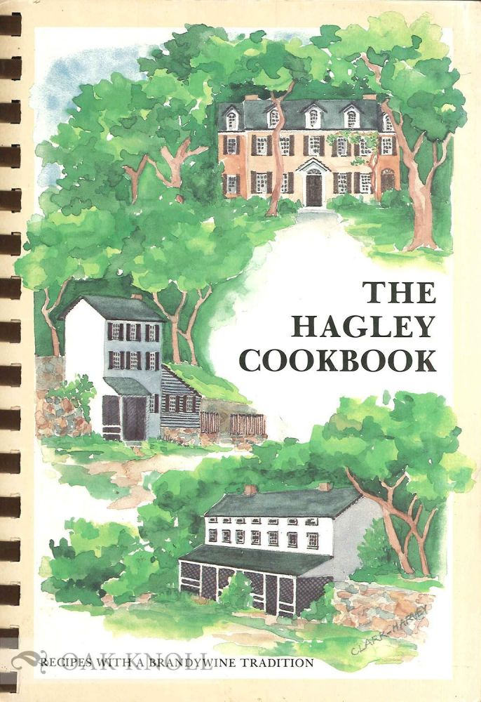 THE HAGLEY COOKBOOK: RECIPES WITH A BRANDYWINE TRADITION.