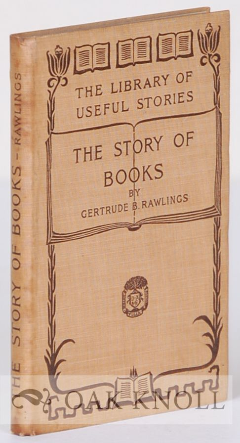 THE STORY OF BOOKS. Gertrude Burford Rawlings.
