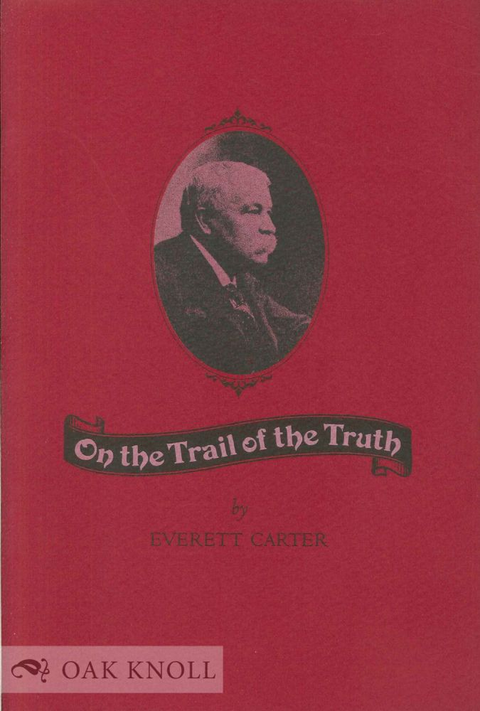 ON THE TRAIL OF THE TRUTH. Everett Carter.