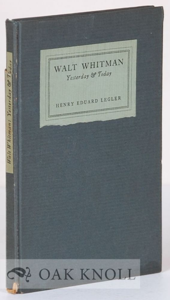 WALT WHITMAN YESTERDAY AND TODAY. Henry Eduard Legler.