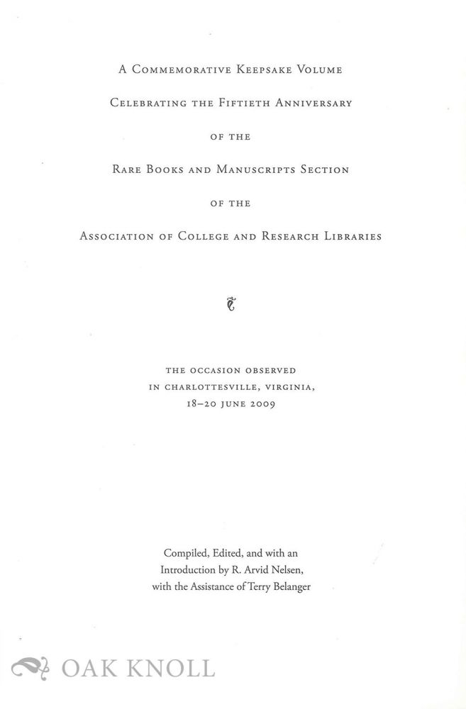 COMMEMORATIVE KEEPSAKE VOLUME CELEBRATING THE FIFTIETH ANNIVERSARY OF THE RARE BOOKS AND MANUSCRIPTS SECTION OF THE ASSOCIATION OF COLLEGE AND RESEARCH LIBRARIES.
