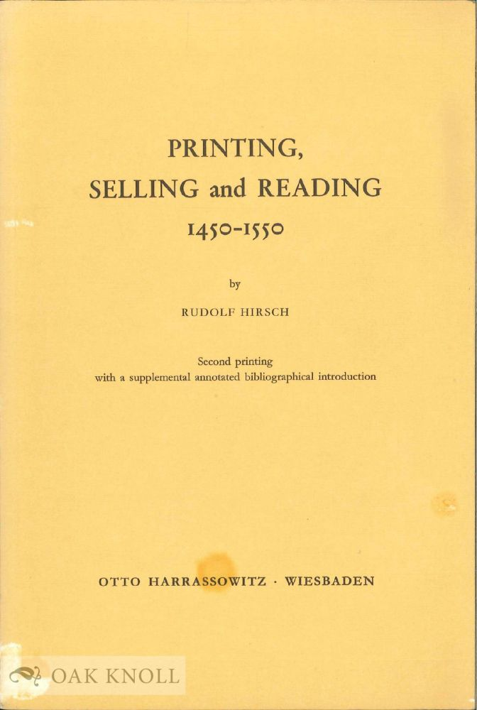PRINTING, SELLING AND READING, 1450-1550. Rudolf Hirsch.
