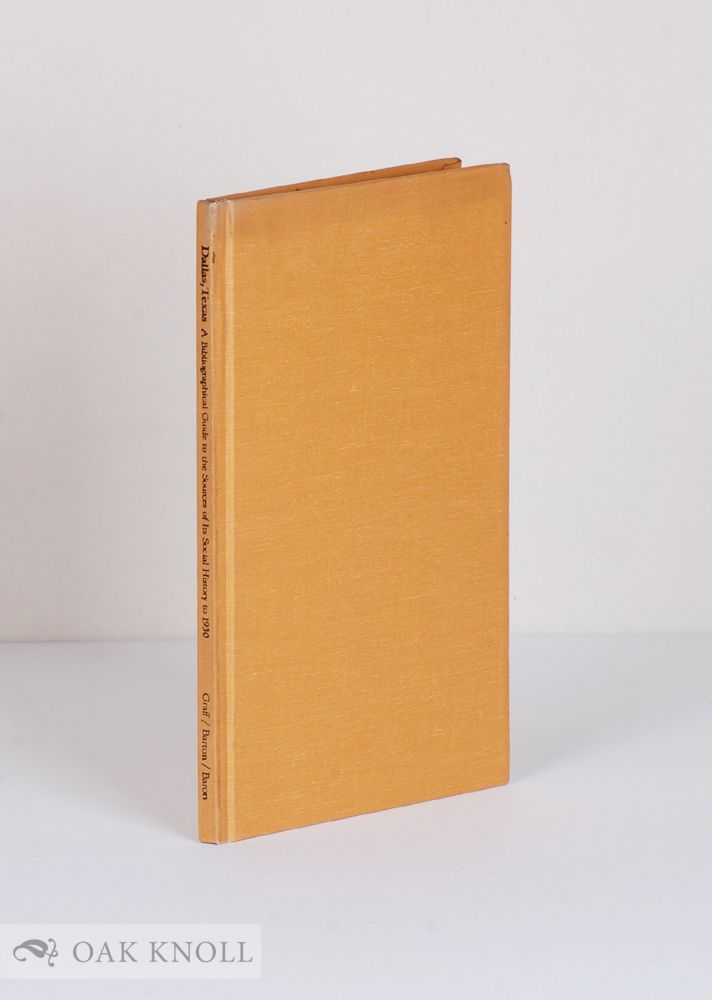 DALLAS, TEXAS, A BIBLIOGRAPHICAL GUIDE TO THE SOURCES OF ITS SOCIAL HISTORY TO 1930. Harvey J. Graff.
