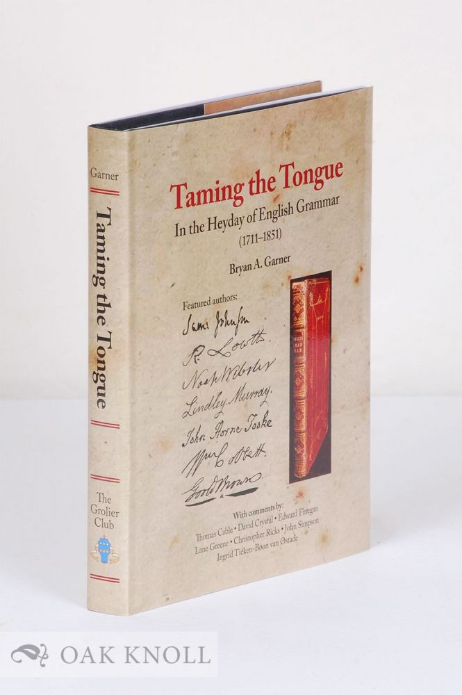 TAMING THE TONGUE IN THE HEYDAY OF ENGLISH GRAMMAR (1711-1851). Bryan A. Garner.