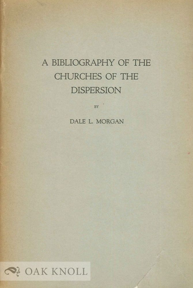 BIBLIOGRAPHY OF THE CHURCHES OF THE DISPERSION. Dale L. Morgan.