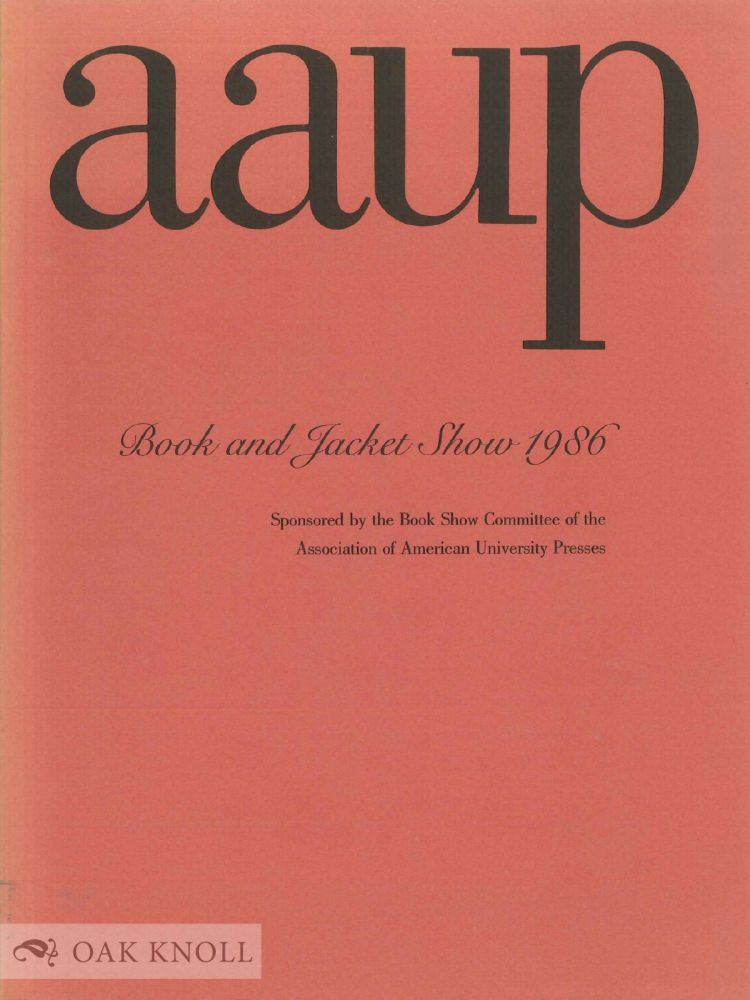 AAUP BOOK SHOW 1986 AND A RETROSPECTIVE FIFTY YEARS OF BOOK DESIGN.