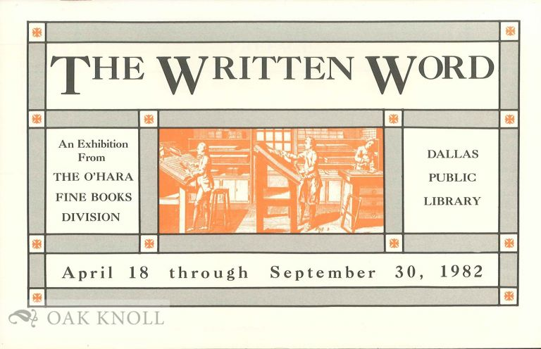 THE WRITTEN WORD: AN EXHIBITION FROM THE O'HARA FINE BOOKS DIVISION.