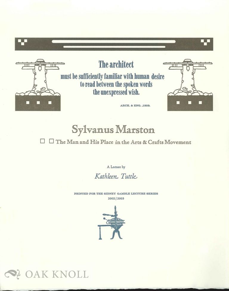 SYLVANUS MARSTON: THE MAN AND HIS PLACE IN THE ARTS & CRAFTS MOVEMENT. Kathleen Tuttle.