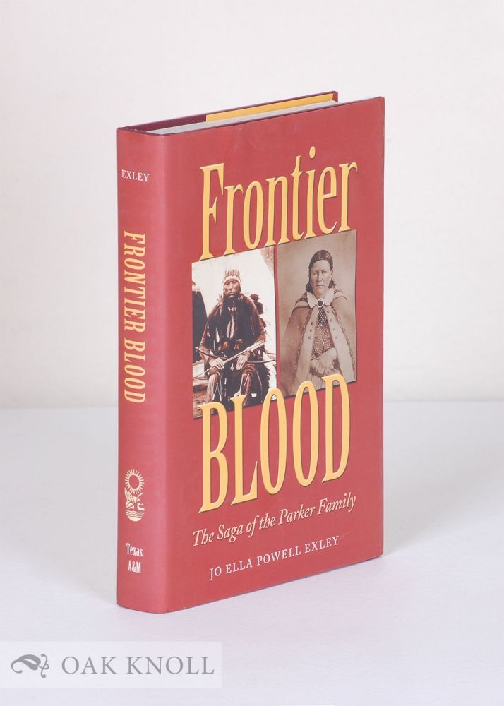 FRONTIER BLOOD: THE SAGA OF THE PARKER FAMILY. Jo Ella Powell Exley.