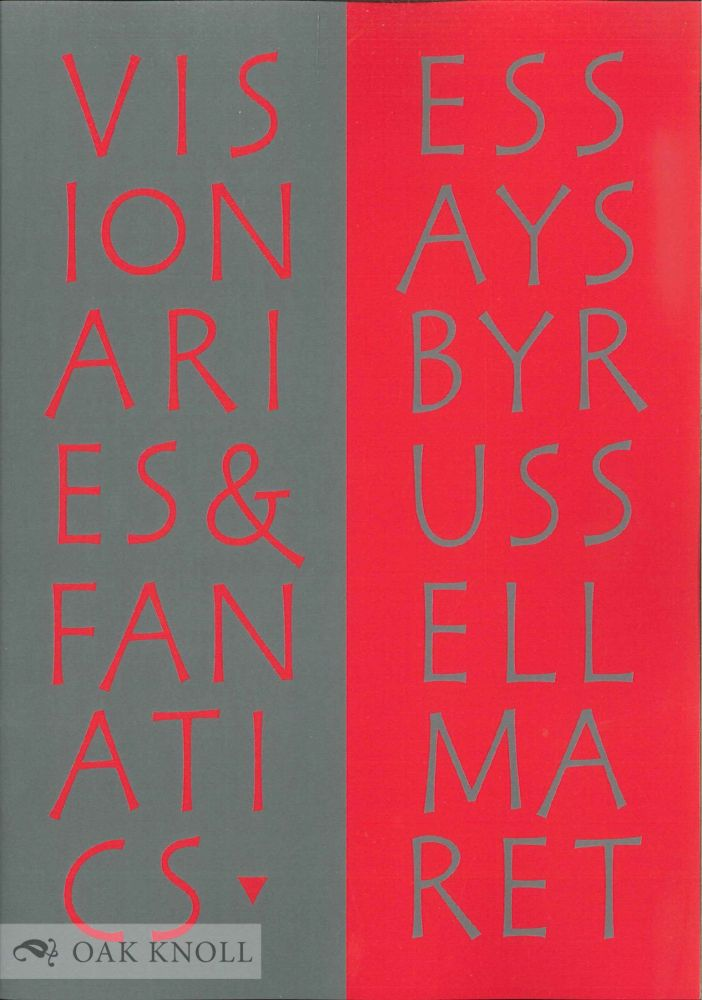 VISIONARIES & FANATICS: AND OTHER ESSAYS ON TYPE DESIGN, TECHNOLOGY, & THE PRIVATE PRESS. Russell Maret.