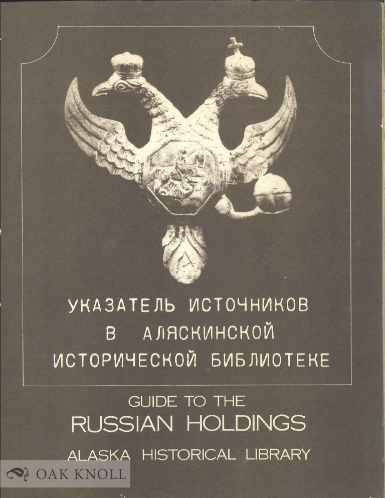 A GUIDE TO THE RUSSIAN HOLDINGS IN THE ALASKA HISTORICAL LIBRARY.