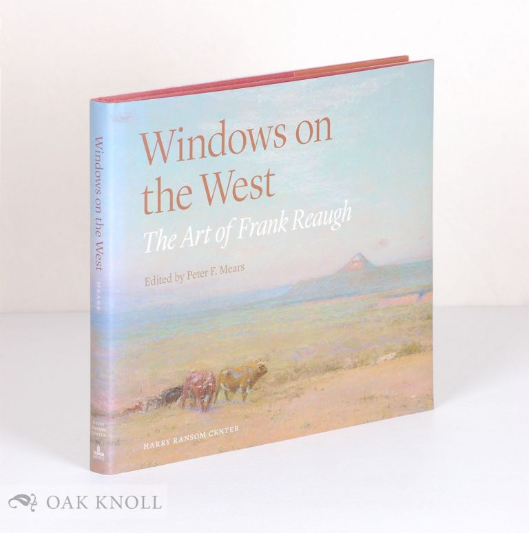 WINDOWS ON THE WEST: THE ART OF FRANK REAUGH. Peter F. Mears.