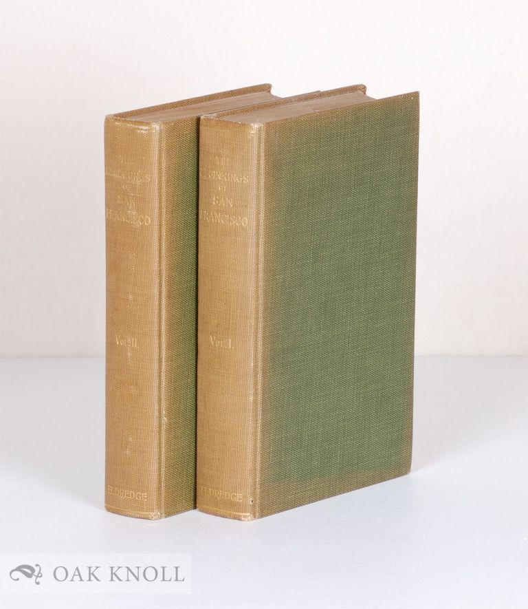THE BEGINNINGS OF SAN FRANCISCO: FROM THE EXPEDITION OF ANZA, 1774, TO THE CITY CHARTER OF APRIL 15, 1850 : WITH BIOGRAPHICAL AND OTHER NOTES. Zoeth Skinner Eldredge.