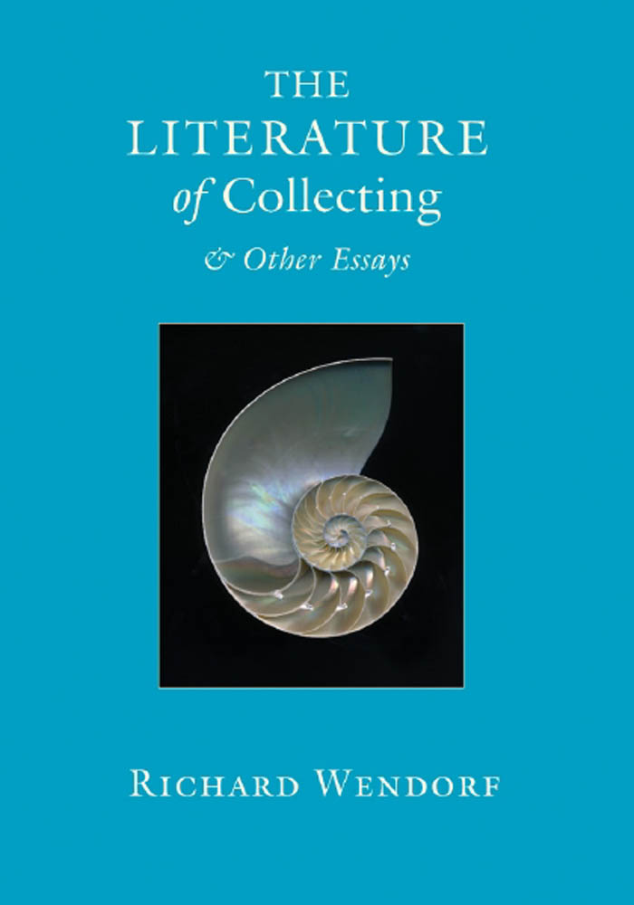 THE LITERATURE OF COLLECTING & OTHER ESSAYS. Richard Wendorf.