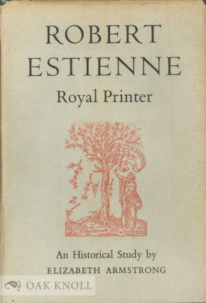 ROBERT ESTIENNE, ROYAL PRINTER AN HISTORICAL STUDY OF THE ELDER STEPHANUS