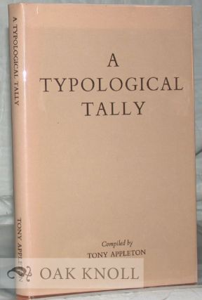 A TYPOLOGICAL TALLY THIRTEEN HUNDRED WRITINGS IN ENGLISH ON PRINTING HISTORY, TYPOGRAPHY, BOOKBINDING AND PAPERMAKING. Tony Appleton.